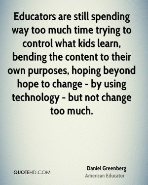 ... beyond hope to change - by using technology - but not change too much