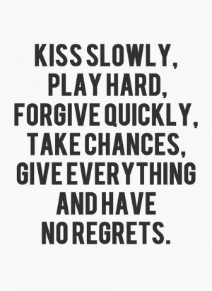 ... Quickly, Take Chances, Give Everything, and have no regrets. #quotes