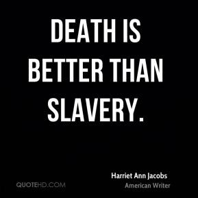 harriet ann jacobs writer quote death is better than jpg