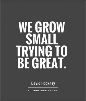 inspirational quotes we grow small trying to be great