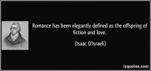 ... defined as the offspring of fiction and love. - Isaac D'Israeli