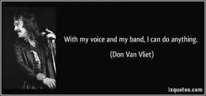 With my voice and my band, I can do anything.