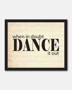 ... , when in doubt dance it out, dance wall art, ballroom dancing quotes