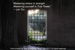 Mastering others is strength. Mastering yourself is true power ...