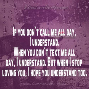 If you don not call me all day, I understand