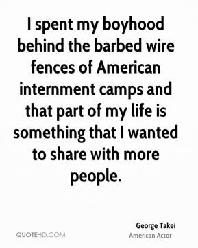 George Takei - I spent my boyhood behind the barbed wire fences of ...