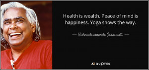 Health is wealth. Peace of mind is happiness. Yoga shows the way ...