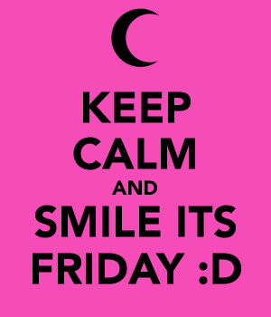 Smile Its Friday Keep calm and smile its friday