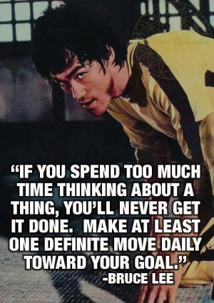Bruce Lee Quote - Make at Least One Definite Move Daily Toward Your ...
