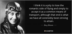 quote i think it is a pity to lose the romantic side of flying and