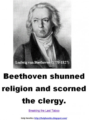Beethoven shunned religion and scorned the clergy. > > > Click image!