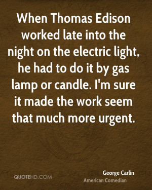 When Thomas Edison worked late into the night on the electric light ...