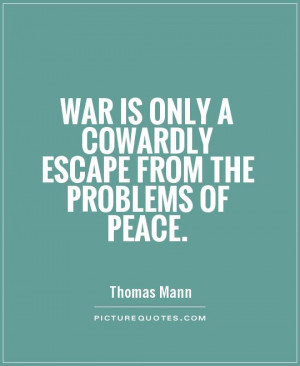 Peace Quotes War Quotes Thomas Mann Quotes