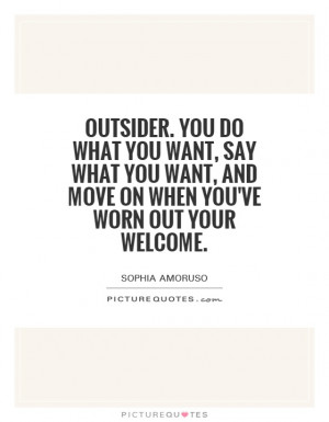 ... want, and move on when you've worn out your welcome. Picture Quote #1