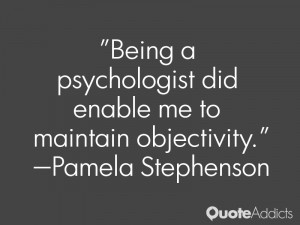 pamela stephenson quotes being a psychologist did enable me to ...