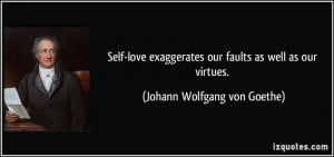 Self-love exaggerates our faults as well as our virtues. - Johann ...