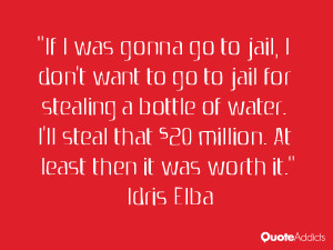 If I was gonna go to jail, I don't want to go to jail for stealing a ...