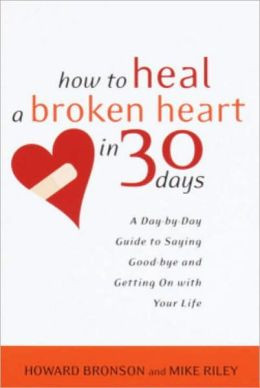 How to Heal a Broken Heart in 30 Days: A Day-by-Day Guide to Saying ...
