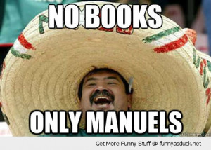 no book only manuels mexican guy meme funny pics pictures pic picture ...