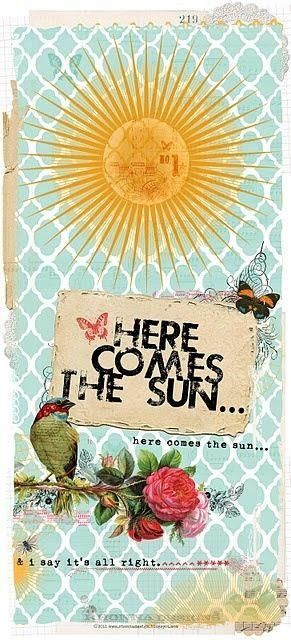 Here comes the sun....