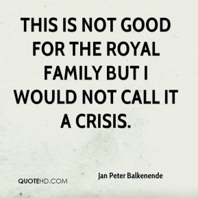 This is not good for the royal family but I would not call it a crisis ...
