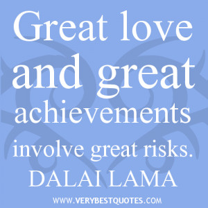 quotes, risk quotes, Great love and great achievements involve great ...