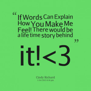Quotes Picture: if words can explain how you make me feel! there would ...
