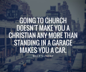 billy-sunday-quotes-going-to-church-doesnt-make-you-a-christian