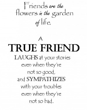 ... At Your Stories Even When They're Not So Good ~ Friendship Quote