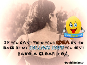 ... of my calling card, you don't have a clear idea. ~ David Belasco