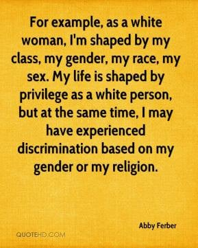 Abby Ferber - For example, as a white woman, I'm shaped by my class ...