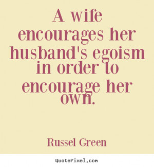 wife encourages her husband's egoism in order to encourage her own ...