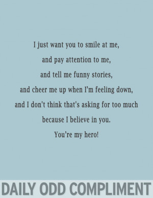 ... too much because i believe in you you re my hero daily odd compliment