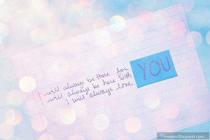 ... always be there for you i will be here with you i will always love you
