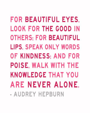 , look for the good in others; for beautiful lips, speak only words ...