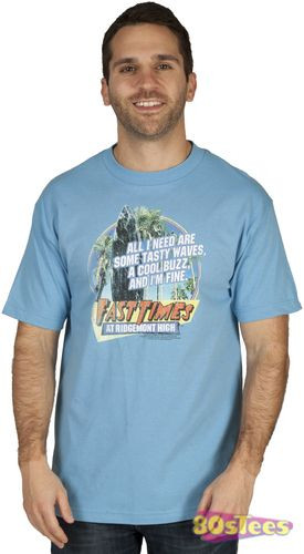 High shirt with Jeff Spicoli quote: All I Need Are Some Tasty Waves ...