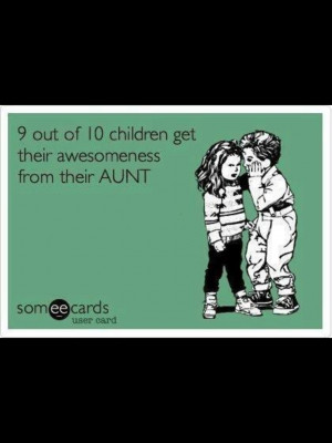 Being An Aunt Quotes I Eventually Want To Make Them