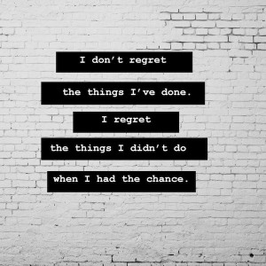 dont regret1 10 Quotes Thatll Inspire You to Have the Best Year Ever