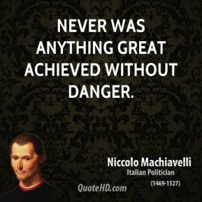 Never was anything great achieved without danger.