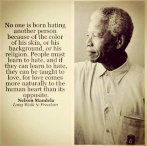 "*** ""No one is born hating another person because of the color ..."
