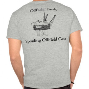 Oil Field Quotes And Sayings Oilfield cash tshirts