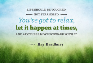 ... to-relax-let-it-happen-at-times-and-at-others-move-forward-with-it.jpg