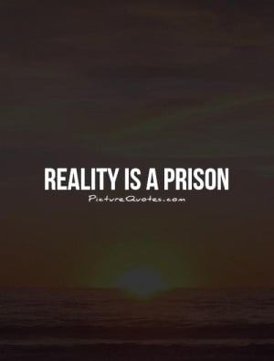Reality Quotes Prison Quotes