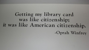 Oprah Winfrey's quote in the lobby of Harold Washington Library ; (c ...