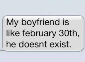 My boyfriends is like february 30th