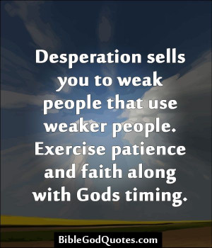 desperation sells you to weak people that use weaker people exercise ...