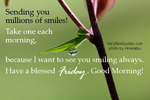 Friday Good morning quotes - Sending you millions of smiles! Take one ...
