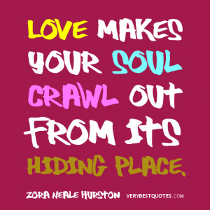 Love quotes, Love makes your soul crawl out from its hiding place.