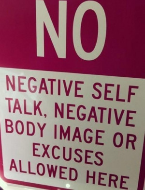 NO negative self talk, negative body image or excuses allowed here