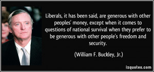 ... generous with other people's freedom and security. - William F